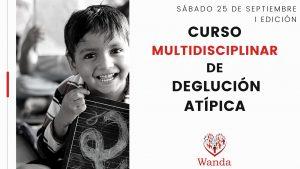 CURSO MULTIDISCIPLINAR DE DEGLUCIÓN ATÍPICA